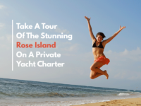 Take A Tour Of The Stunning Rose Island On A Private Yacht Charter